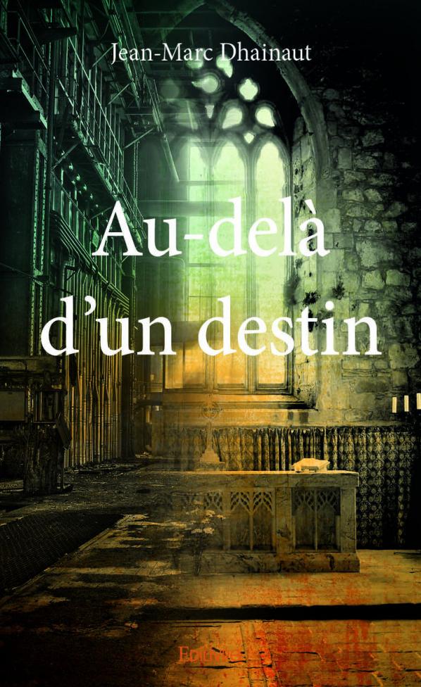 Au-delà d'un destin, un roman fantastique, un voyage dans le temps en l'an de grâce 1214.